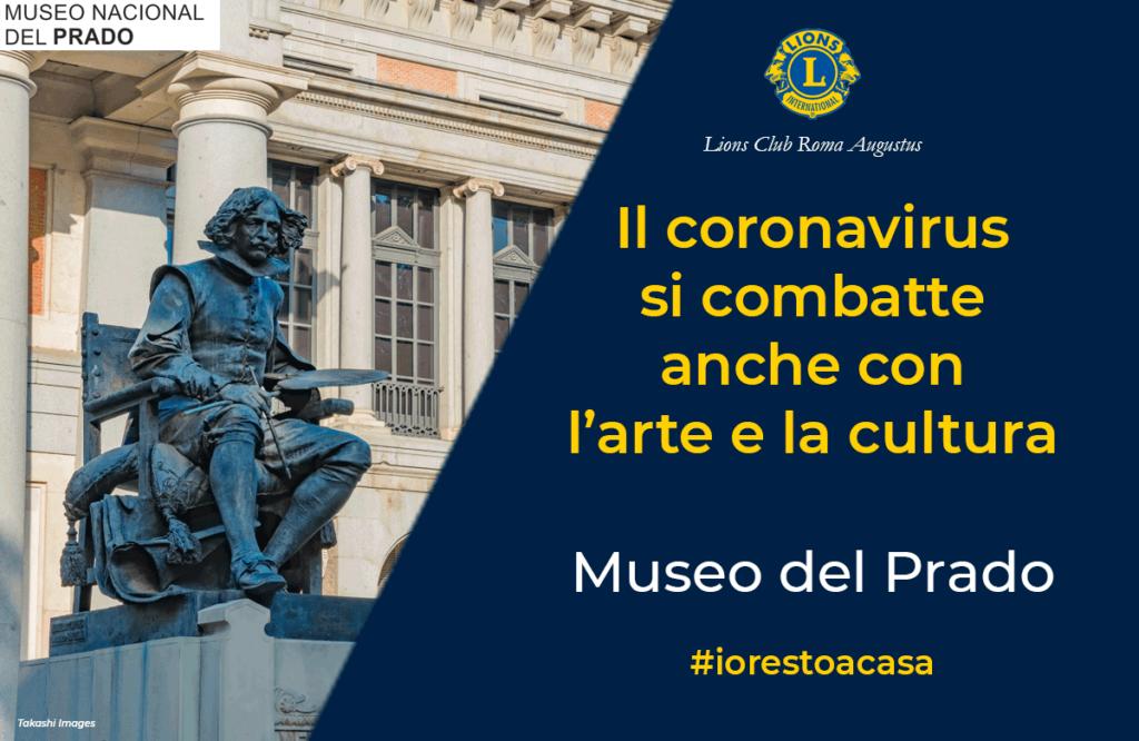 Il Lions Club Roma Augustus segnala a chi è costretto a restare a casa per l'emergenza coronavirus, di approfittare del tour virtuale offerto dal Museo del Prado, https://www.museodelprado.es/…/742f132f-8592-4f96-8e5a-9dad… Inoltre vi segnaliamo l'iniziativa de El Pais Semanal che, in occasione del bicentenatio della nascita del museo celebrato nel 2019, ha prodotto un video tutto da gustare. https://youtu.be/rsI3qyF5SvA Buona visita